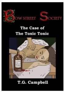 The Case of the Toxic Tonic. A Bow Street Society novel by T.G. Campbell